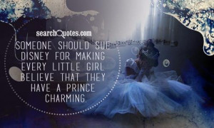... disney for making every little girl believe that they have a prince