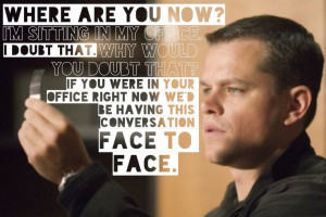 The Bourne Ultimatum (My favorite of the series.) Awesome quote ...