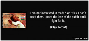 am not interested in medals or titles. I don't need them. I need the ...