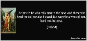 ... also blessed. But worthless who call not, heed not, but rest. - Hesiod
