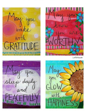 May you wake with GRATITUDE. May you see BEAUTY every day. May you ...