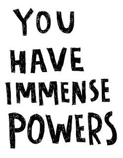 you have immense powers