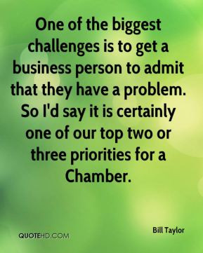 One of the biggest challenges is to get a business person to admit ...