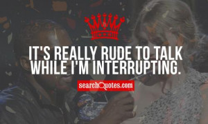 it s really rude to talk while i m interrupting unknown quotes 107 up ...