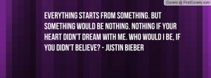 something would be nothing. nothing if your heart didn't dream with me ...