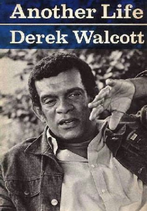 Derek Walcott: Another Life (1973)]