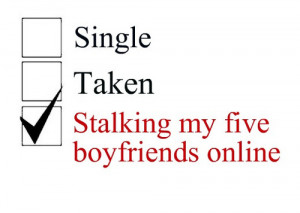 Single.Taken.Stalking my five boyfriends online.