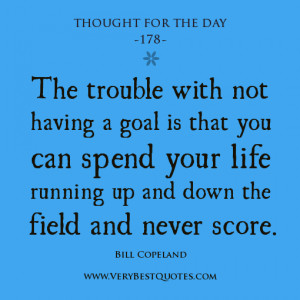 Thought For The Day: The trouble with not having a goal
