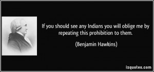 If you should see any Indians you will oblige me by repeating this ...