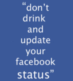Don't drink and update your facebook status