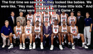 ... kids who practiced with the Dream Team and beat them on the first day