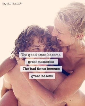 Inspirational Quotes - The good times become great memories