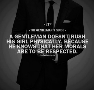 gentlemen quotes doesn't rush his girl physically, bacause he knows ...