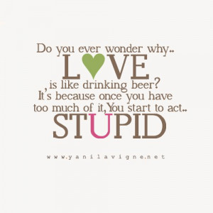 Do you ever wonder why love is like drinking beer?