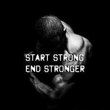 Start strong... End stronger