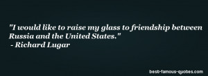 friendship quote -I would like to raise my glass to friendship between ...
