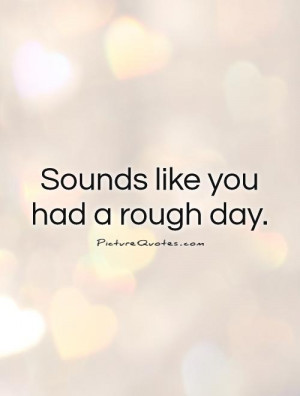 Sympathy Quotes Bad Day Quotes