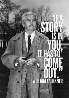 11 Resounding Quotes From William Faulkner :::I must write! I just ...