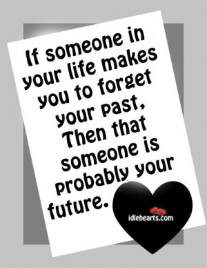Someone In Your Life Makes You to Forget Your Past.Then That someone ...