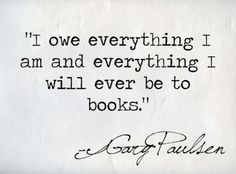 ... am and everything I will ever be to books.