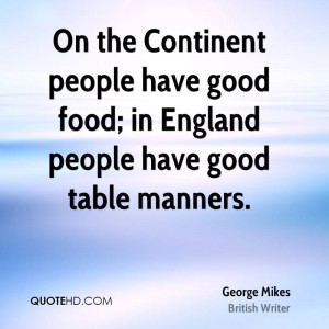 ... people have good food; in England people have good table manners