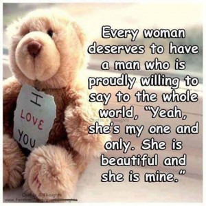 Every woman deserves to have a man who is proudly willing to say the ...