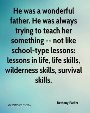 He was a wonderful father. He was always trying to teach her something ...