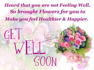 You Are Not Feeling Well. So Brought Flowerz For You To Make You Feel ...