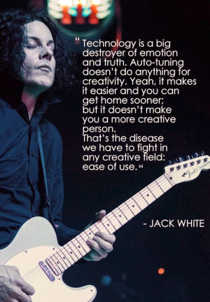 technology is a big destroyer of truth jack white quote