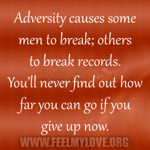 Adversity causes some men to break; others to break records. You'll ...