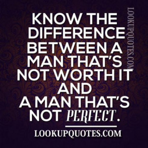 Know The Difference Between A Man That's Not Worth It And A Man That's ...