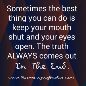 The Truth Always Comes Out In End Mesmerizing Quotes picture