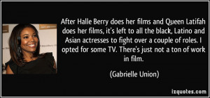 her films and Queen Latifah does her films, it's left to all the black ...