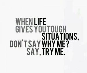 When life gets tough...