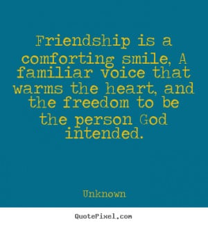 Quotes about friendship - Friendship is a comforting smile, a familiar ...