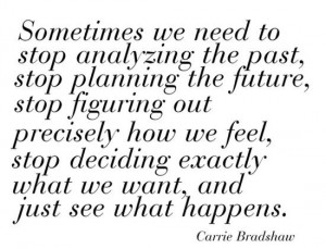 ... To Stop Analyzing The Past, Stop Planning The Future - Apology Quote