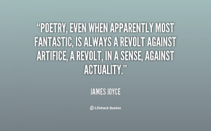 Poetry, even when apparently most fantastic, is always a revolt ...