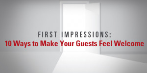 First Impressions: 10 Ways to Make Your Guests Feel Welcome
