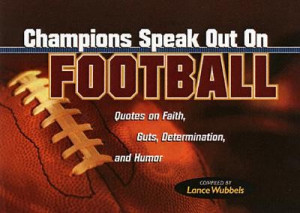 Champions Speak Out on Football: Quotes on Faith, Guts, Determination ...