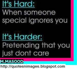... special ignores you. It's harder pretending that you just don't care
