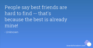 ... friends are hard to find -- that's because the best is already mine
