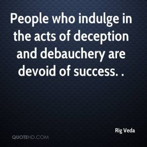 Rig Veda - People who indulge in the acts of deception and debauchery ...