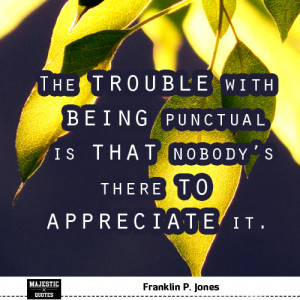 ... quotes and sayings with pictures quote the trouble with being punctual