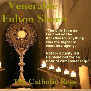 Venerable Archbishop Fulton J. Sheen, I love being with our Lord in ...