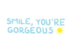 Smile, you're gorgeous