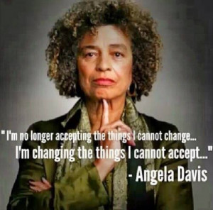 see, angela davis knows what's up. this is my motto for 2015.
