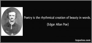 Poetry is the rhythmical creation of beauty in words. - Edgar Allan ...