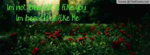 not beautiful like you , Pictures , i'm beautiful like me ...