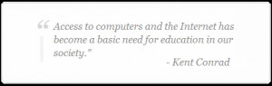 ... has become a basic need for education in our society. - Kent Conrad