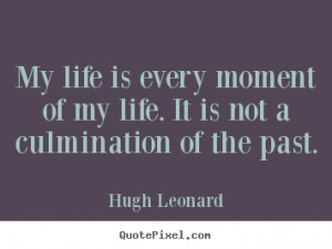 culmination of the past hugh leonard more life quotes success quotes
